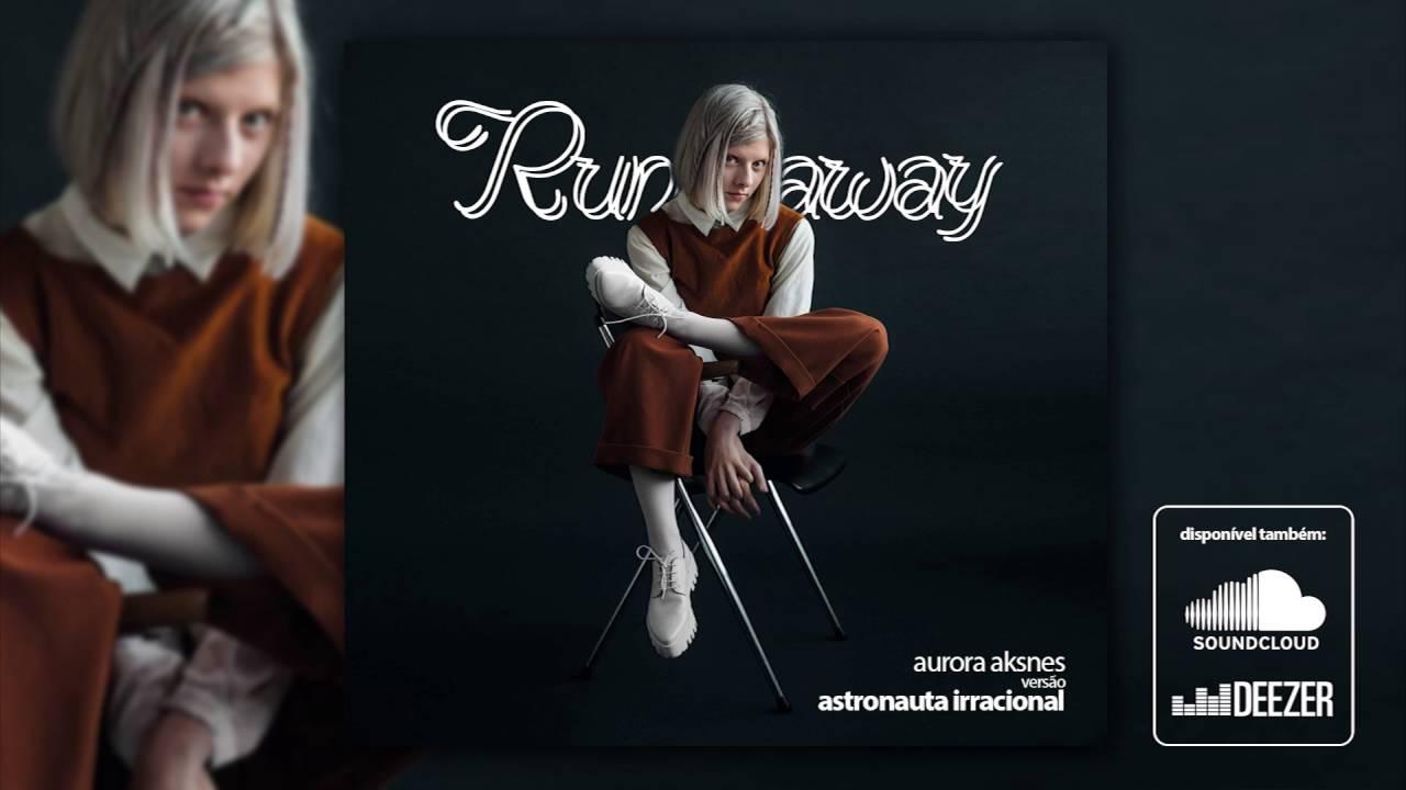 Aurora - Runaway (versão Astronauta Irracional)