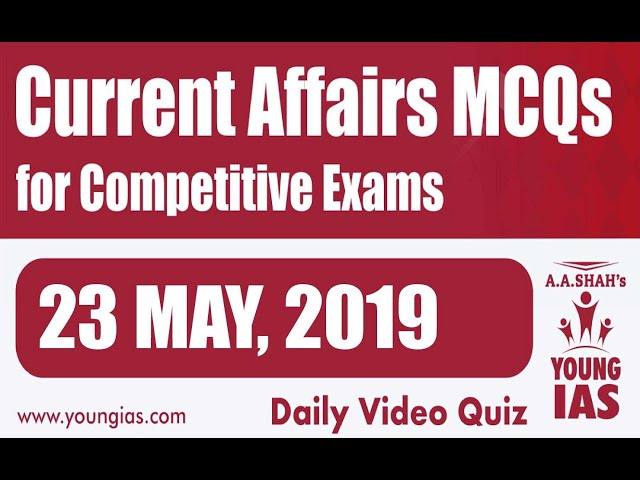 23 May 2019 Current Affairs MCQs For CLAT AILET MH-CET SSC BANKING RAILWAYS (RRB) STATE PSC