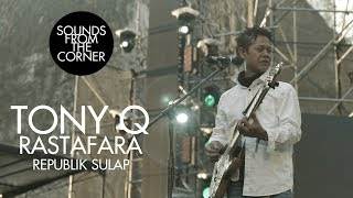 Download Tony Q Rastafara - Republik Sulap   Sounds From The Corner Live #34