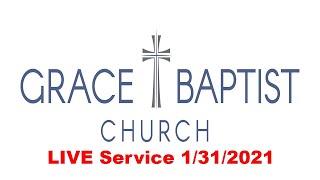 Grace Baptist Church - LIVE Service 1/31/2021