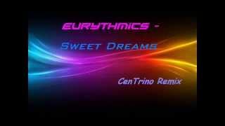 Eurythmics -  Sweet Dreams (CenTrino Remix)