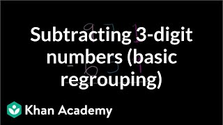 Subtracting: three digit numbers and basic regrouping | Arithmetic | Khan Academy