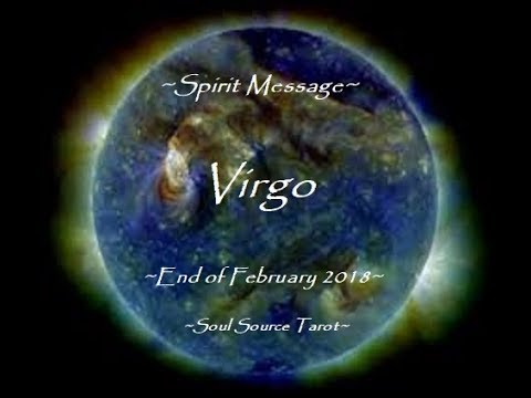 ~Virgo~Spirit Message~End of February 2018~Love Enters~