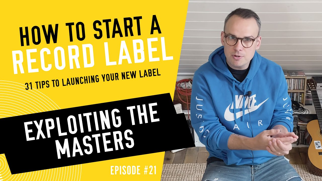 Exploiting the Masters - How to Start a Record Label - Tip #21 (2020)