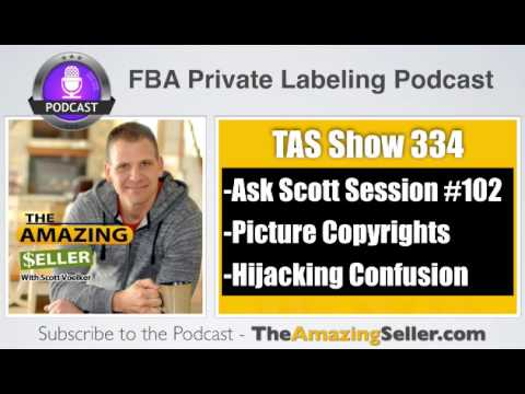 Photo Copyrights – Many Skus & PPC – Hijacking Chaos - TAS 334 - Ask Scott #102 - The Amazing Seller