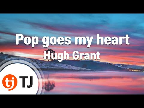[TJ노래방] Pop goes my heart - Hugh Grant / TJ Karaoke