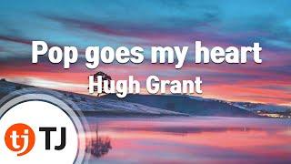 [TJ노래방] Pop goes my heart - Hugh Grant / TJ Karaoke