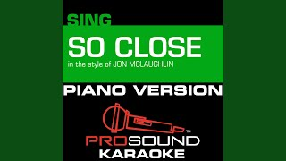 So Close (In the Style of Jon Mclaughlin from Enchanted) (Piano Karaoke Instrumental Version)
