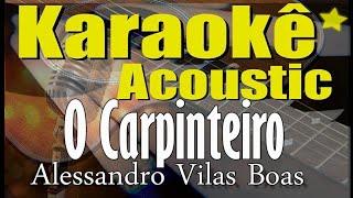 Baixar O Carpinteiro - Alessandro Vilas Boas (Karaokê Acústico) playback