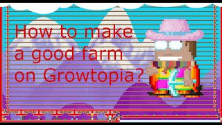 Growtopia - How To Make A Good Farm!