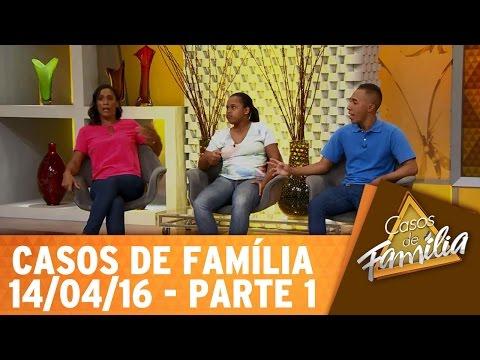 Casos De Família (14/04/16) - Seu Marido Não Presta, Sai Fora! - Parte 1