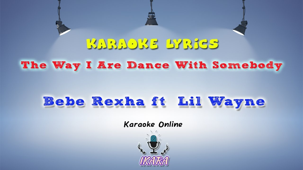 DOWNLOAD: [KARAOKE] Bebe Rexha ft Lil Wayne - The Way I Are
