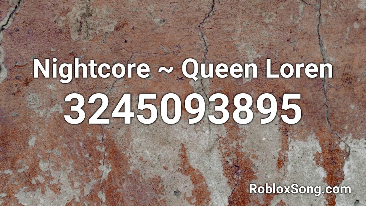 Nightcore Queen Loren Roblox Id Music Code Youtube