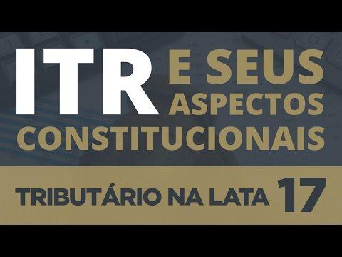 ITR E SEUS ASPECTOS CONSTITUCIONAIS - TRIBUTÁRIO NA LATA #17