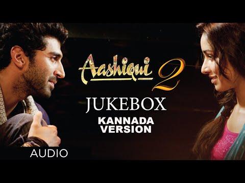 Aashiqui 2 Jukebox (Kannada Version) || Aditya Roy Kapur, Shraddha Kapoor || Mithoon, Ankit Tiwari