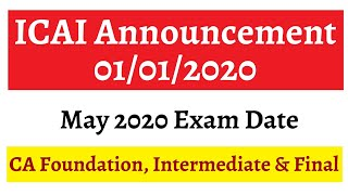 ICAI Announcement 01/01/2020 || May 2020 Exam Date || CA Foundation, Intermediate & Final