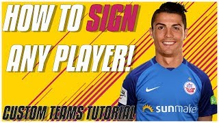 Fifa 18 Custom Teams Tutorial - HOW TO SIGN ANY PLAYER!