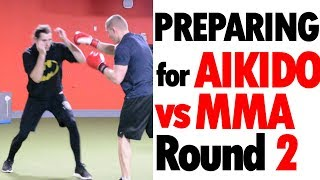 Aikido vs MMA | Preparing for Rematch • Aikido in Reality