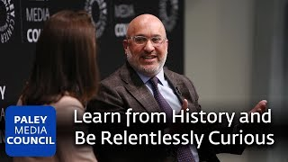 Learn from History and Be Relentlessly Curious