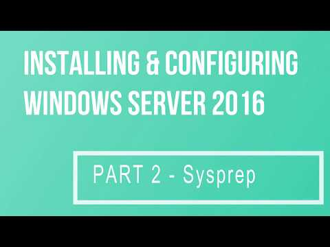 Installing & Configuring Windows Server 2016 Part 2 Sysprep