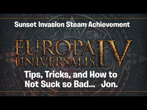 Europa Universalis 4 | Sunset Invasion Steam Achievement | Tips, Tricks, Lessons Learned in EU4 1/2
