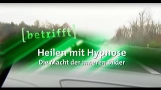 Heilen mit Hypnose - Die Macht der inneren Bilder