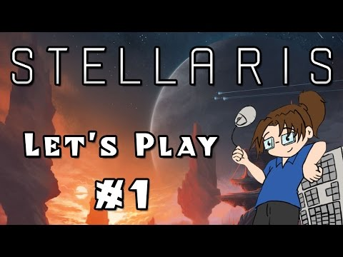 Let's Play: Stellaris -- Sci-Fi Grand Strategy! -- Part 1