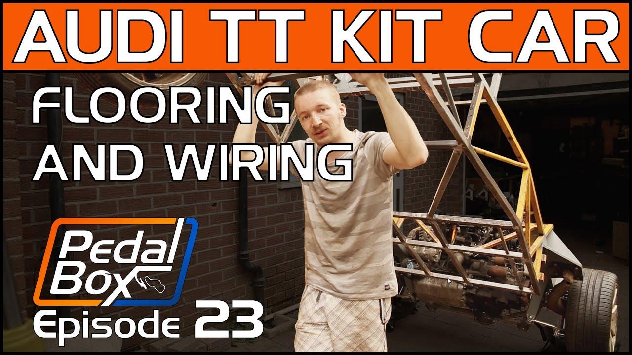 Wires Floor Audi Kit Car Pedalbox Episode 23 Youtube