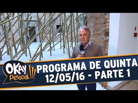 Okay Pessoal!!! (12/05/16) - Quinta - Parte 1
