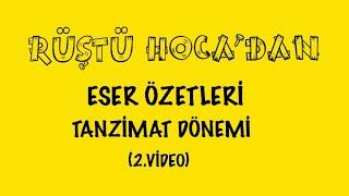 Eser Özetleri / TANZİMAT (2.VİDEO) ( RÜŞTÜ HOCA )