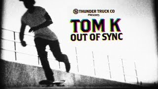 Thunder Trucks: TOM K. Out Of Sync