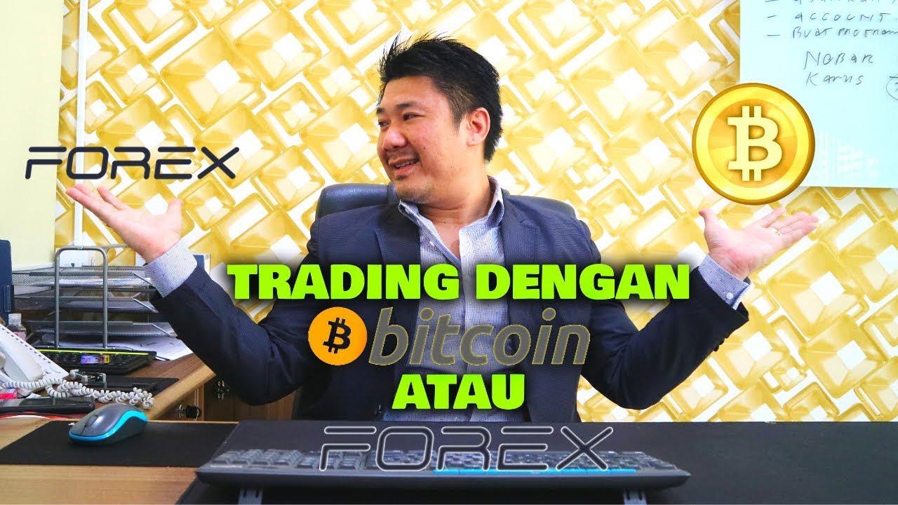trading forex atau bitcoin