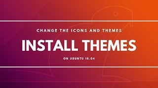 How to Install Themes in Ubuntu 18.04 GNOME Desktop