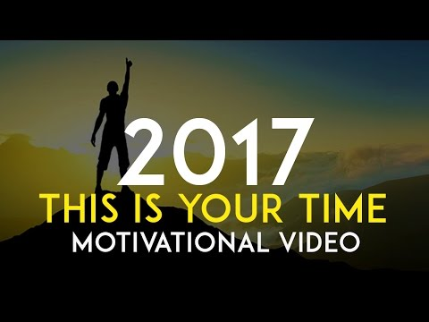 THIS IS YOUR TIME – Motivational Video For 2017