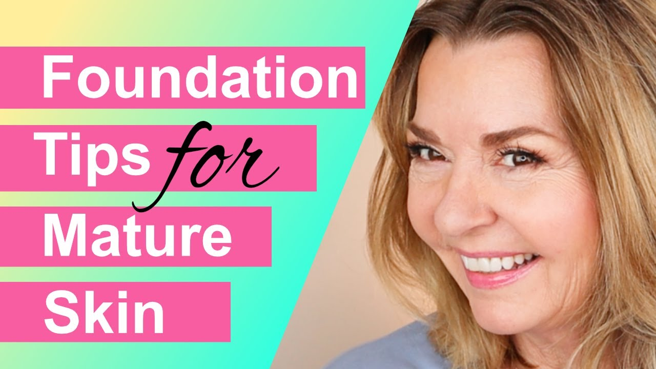 Foundation Tips for Mature Skin (Over 11!)