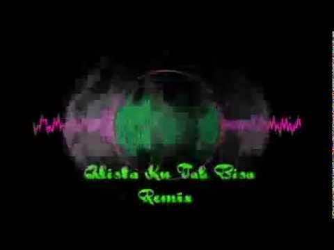 Adista   Ku Tak Bisa Full Remix