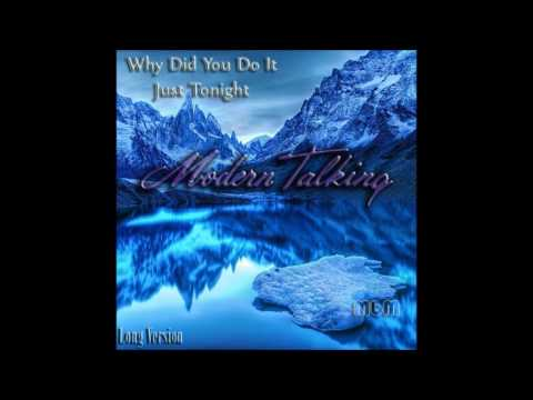 Modern Talking - Why Did You Do It Just Tonight Long Version (re-cut by Manaev)