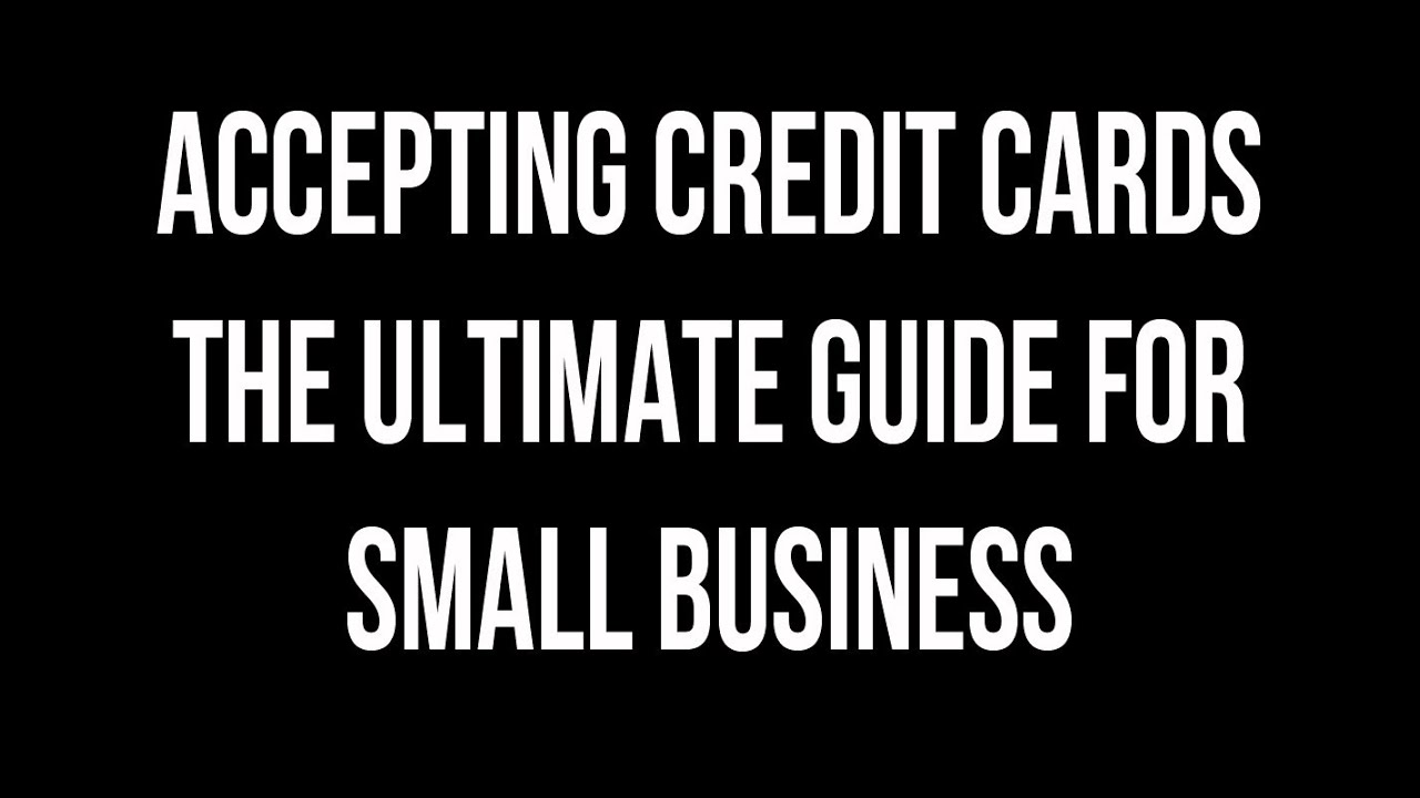 accepting credit cards the ultimate guide for small business - Small Business Accepting Credit Cards