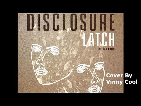 Latch--Disclosure feat. Same Smith (Cover By Vinny Cool)