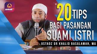 20 Tips Bagi Pasangan Suami Istri || Ustadz DR. Khalid Basalamah, MA