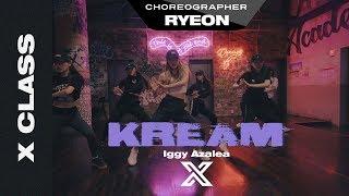 RYEON   X CLASS CHOREOGRAPHY VIDEO / Kream - Iggy Azalea