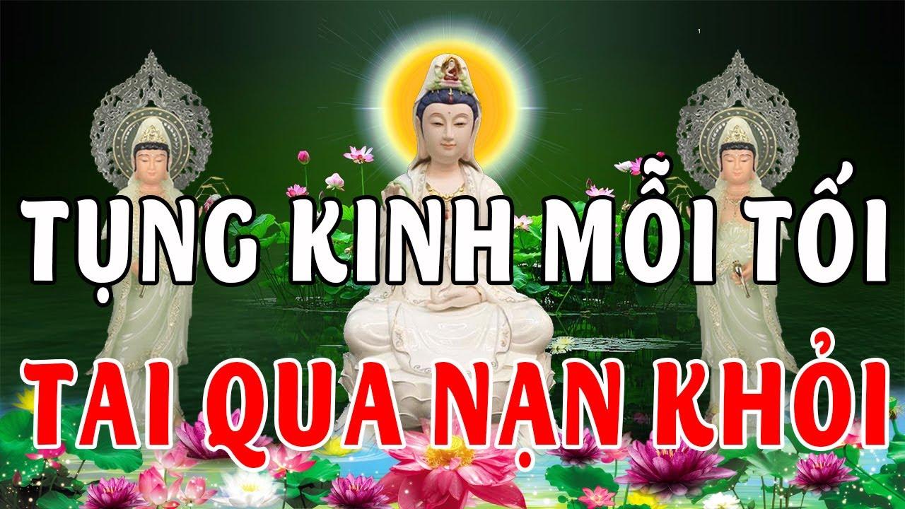 Mỗi Tối Mở Kinh Phật Này Bồ Tát Phù Hộ Tai Qua Nạn Khỏi May Mắn Tài Lộc Đến Như Nước