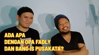 ADA APA ANTARA OPA @Fadly Padi DAN BANG IS @Pusakata Official?
