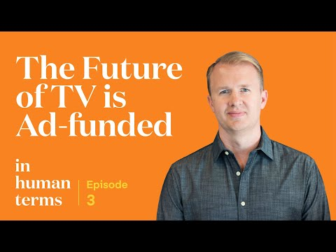 In Human Terms, Episode 3: The Future Of TV Is Ad-Funded