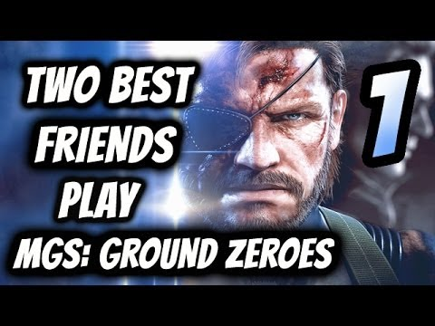 Two Best Friends Play Ground Zeroes (Part 1)