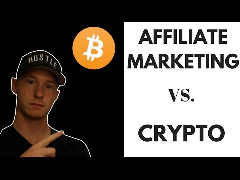 Affiliate Marketing VS  Cryptocurrency in 2018 WHATS BETTER??