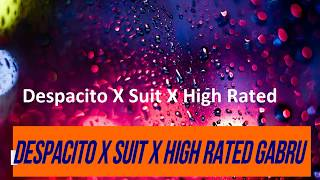 Despacito || suit suit || high rated gabru || mashup ||