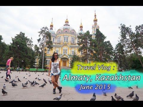 Travel Vlog: Almaty, Kazakhstan 2015