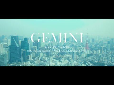GEMINI 「IN YA MELLOW TONE feat. Tsurumi Takashi, KYTE, RAq, Ai Ninomiya & Imani」 Music Video