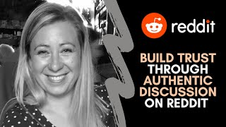 Reddit - Build Trust Through Authentic Discussion